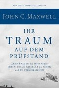 John C. Maxwell - Ihr Traum auf dem Prüfstand