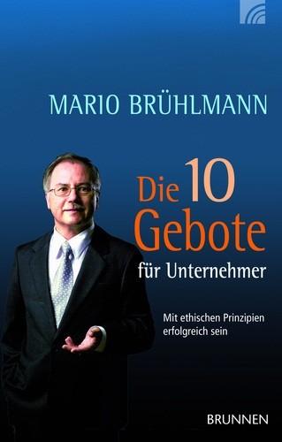 Die 10 Gebote für Unternehmer - Brühlmann, Mario