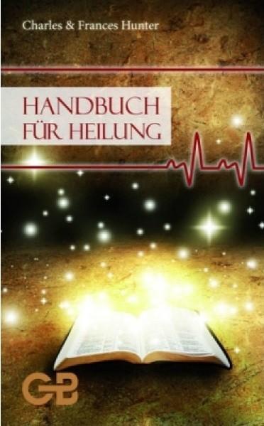 Handbuch für Heilung - Charles und Frances Hunter