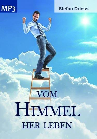 Vom Himmel her leben, Stefan Driess - MP3-CD